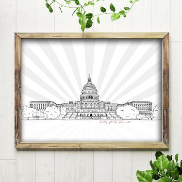 Art Print // Kindly Get the F*ck Out - U.S. Capitol Building // 5x7 + 8x10 Ink Drawing // Washington, DC by BillieClaireHandmade