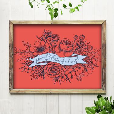 Art Print // Kindly, Get the F*ck Out // 5x7 + 8x10 Hand Drawn Floral Banner // Entryway Decor by BillieClaireHandmade