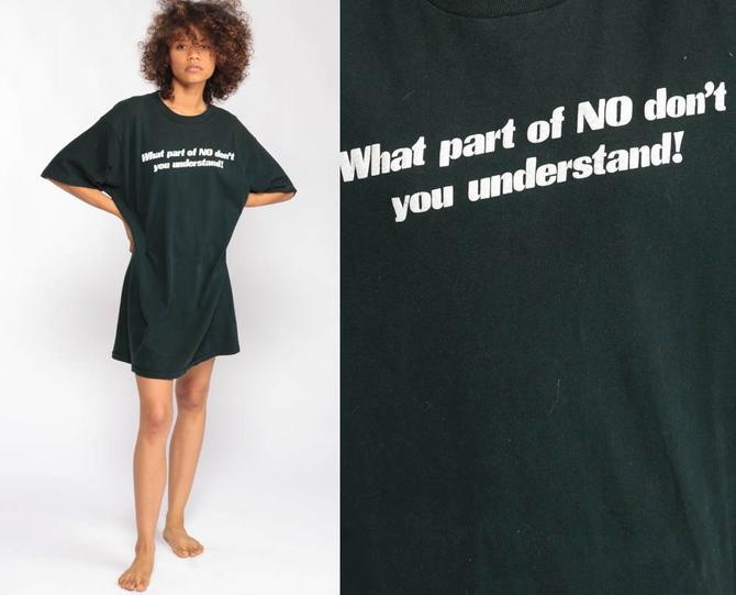 d5793c924 90s TShirt Dress What Part of NO Don't YOU UNDERSTAND Shirt